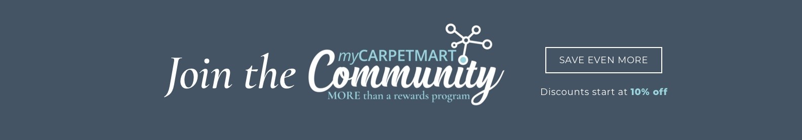Join the myCarpetMartCommunity - Save even more - discounts start at 10% 0ff